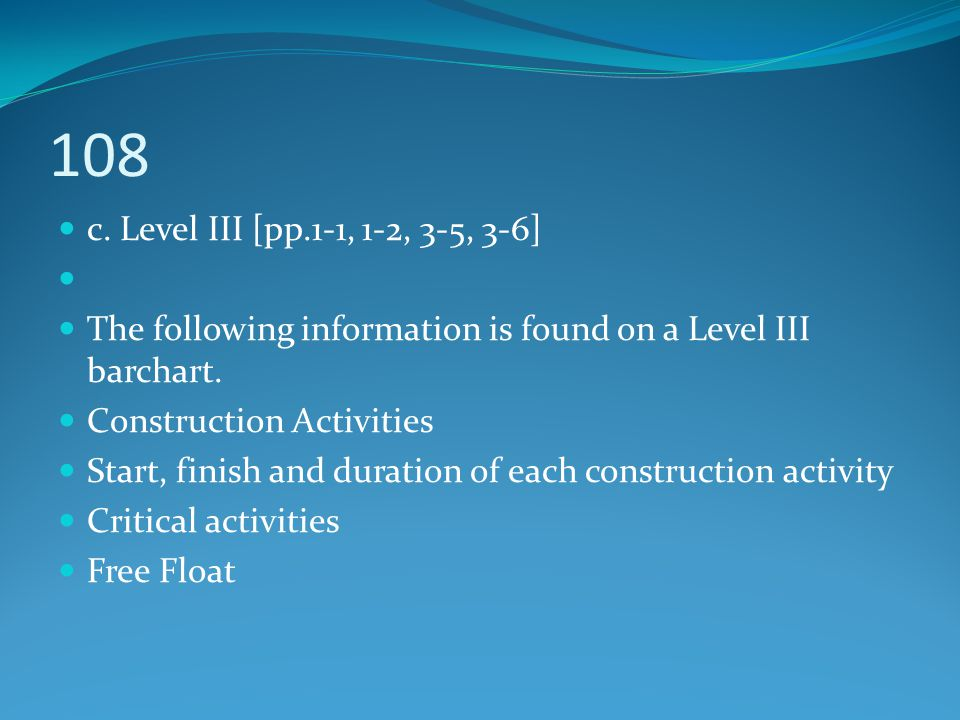 108 c. Level III [pp.1-1, 1-2, 3-5, 3-6] The following information is found on a Level III barchart.